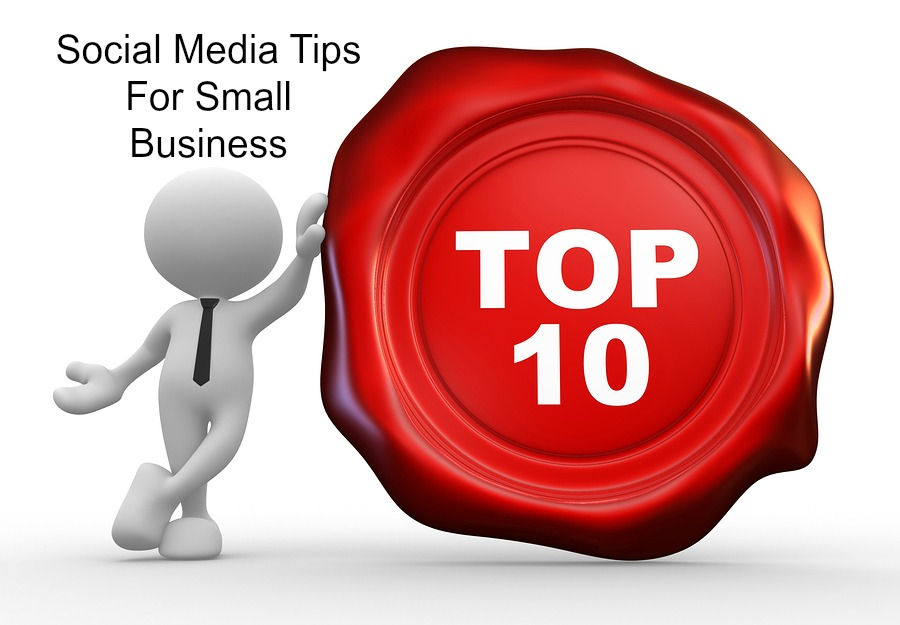 Top 10 Small Business Social Media Marketing Tips For Small Business