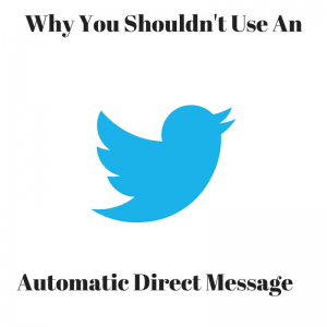 Why-You-Shouldnt-Use-An-Automatic-Direct-Message-Service