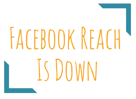 Facebook Reach Is Down