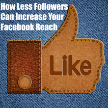 Why Less Followers Can Increase Facebook Reach