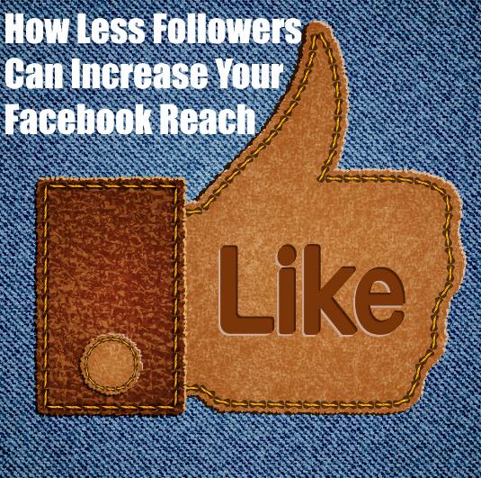 Why Less Followers Can Increase Facebook Reach