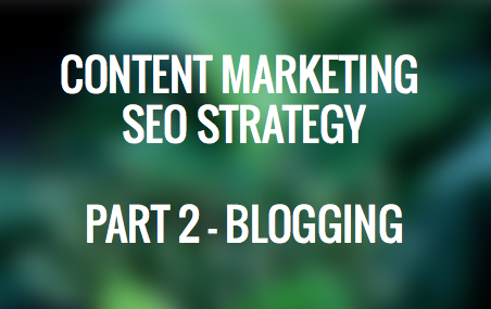 Content Marketing SEO Strategy - Part 2 Blogging - Convert With Content
